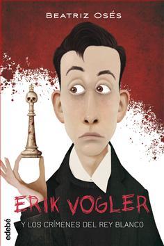 """Portada del libro """"Erik Vogler y los crímenes del rey blanco"""", de Beatriz Osés."""